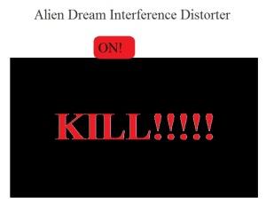 The Alien Dream Interference Distorter machine.