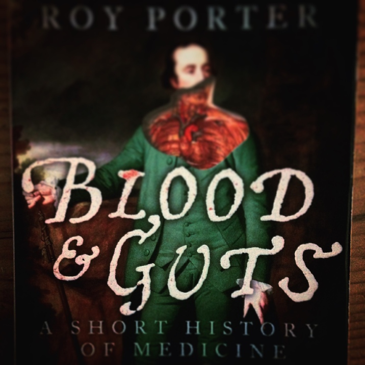Blood & Guts: A Short History of Medicine by Roy Porter