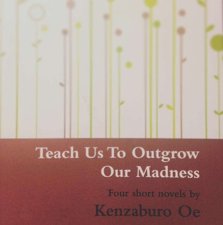 Teach Us To Outgrow Our Madness - Kenzaburō Ōe
