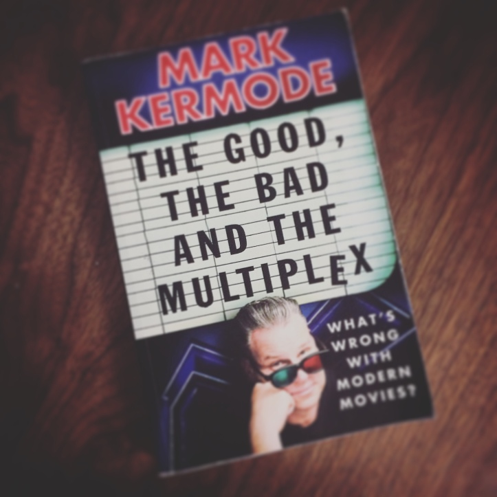 The Good, the Bad, and the Multiplex by Mark Kermode