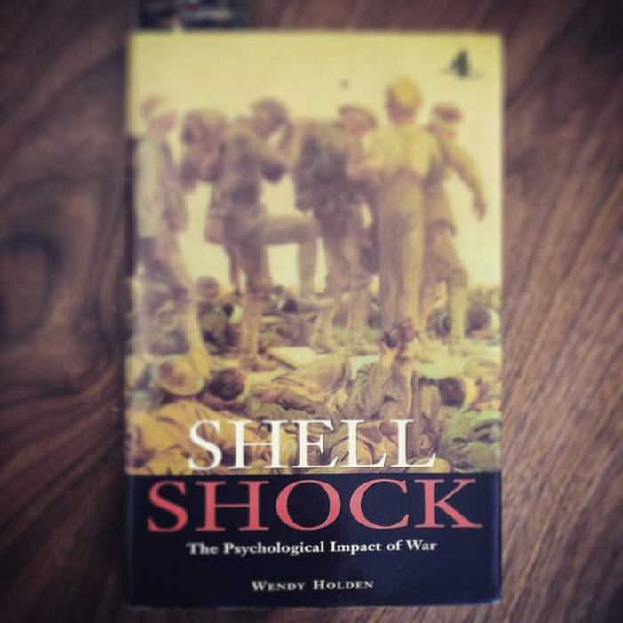 Shell Shock: The Psychological Impact of War by Wendy Holden