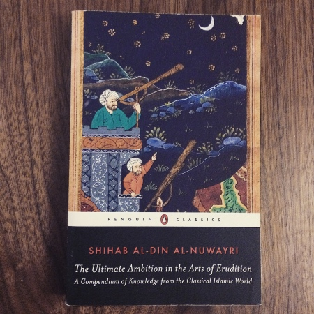 The Ultimate Ambition in the Arts of Erudition by Shihab al-Din al-Nuwayri