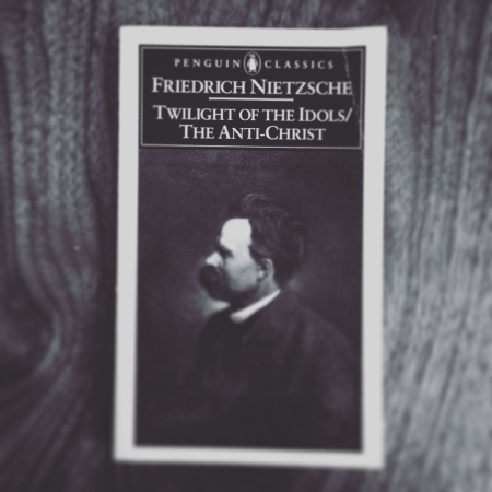 Twilight of the Idols and The Anti-Chirst by Friedrich Nietzsche