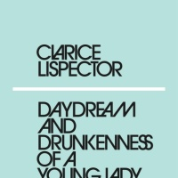 Daydream and Drunkenness of a Young Lady by Clarice Lispector
