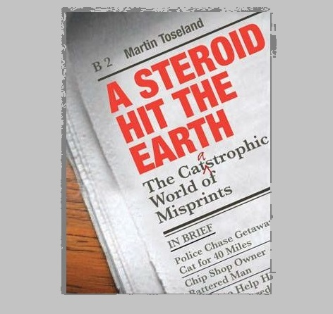 A Steroid Hit The Earth - The Catastrophic World of Misprints by Martin Toseland
