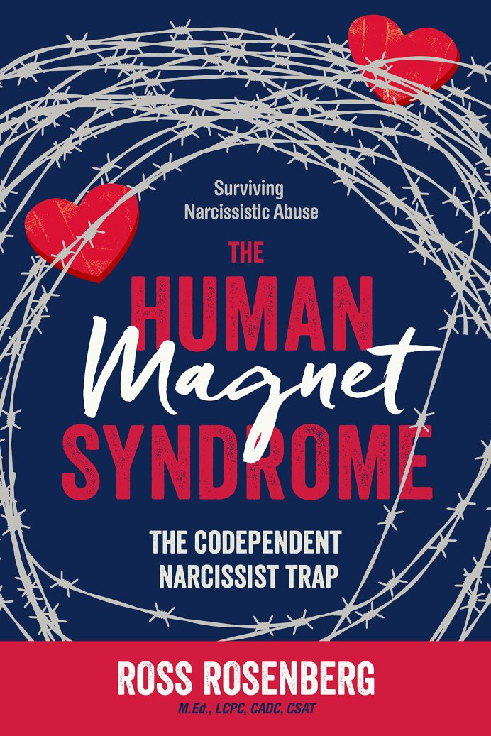 The Human Magnet Syndrome - The Codependent Narcissist Trap by Ross Rosenberg
