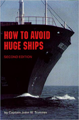 How to Avoid Huge Ships by Captain John W. Trimmer