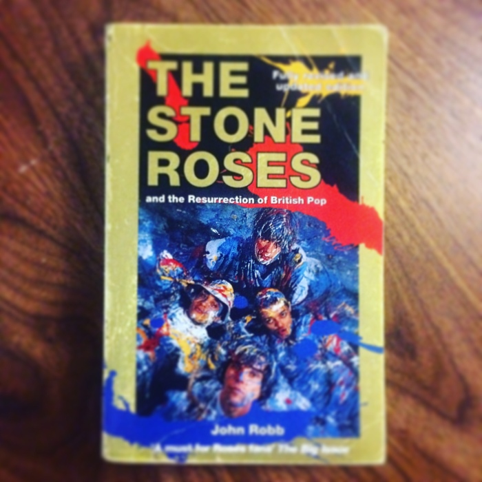 The Stone Roses and the Resurrection of British Pop by John Robb