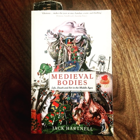 Medieval Bodies: Life, Death, and Art in the Middle Ages by Jack Hartnell