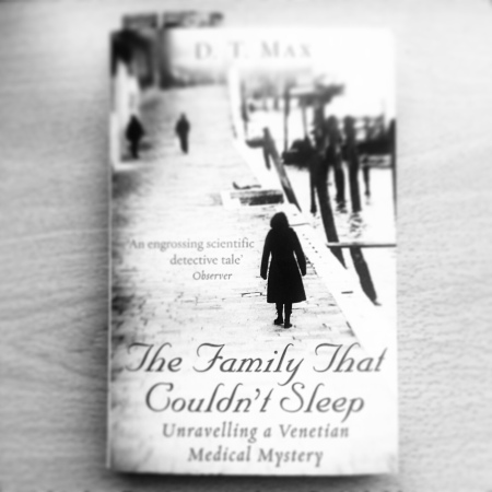 The Family That Couldn't Sleep: Unravelling a Venetian Medical Mystery by D. T. Max