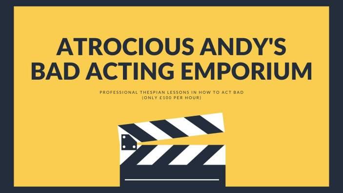 Atrocious Andy's Bad Acting Emporium