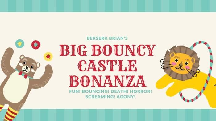 Berserk Brian's Big Bouncy Castle Bonanza