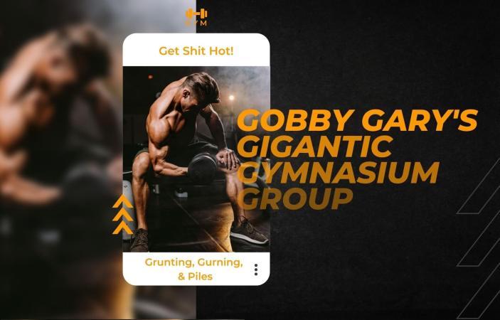 Gobby Gary's Gigantic Gymnasium Group