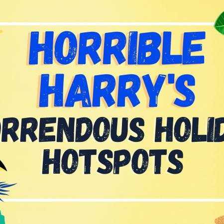 Horrible Harry's Horrendous Holiday Hotspots